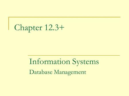 Chapter 12.3+ Information Systems Database Management.