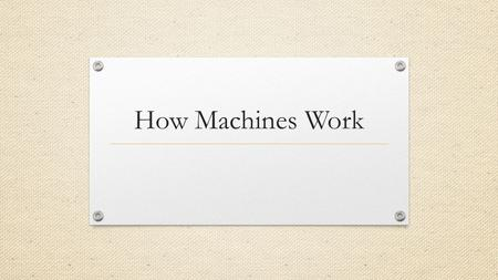 How Machines Work. Silent Seven What is friction? Give an example and state what type of friction it is. When potential energy is converted to kinetic.