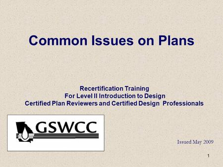1 Common Issues on Plans Recertification Training For Level II Introduction to Design Certified Plan Reviewers and Certified Design Professionals Issued.