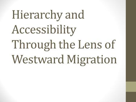 Hierarchy and Accessibility Through the Lens of Westward Migration.