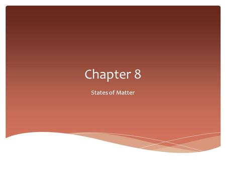 Chapter 8 States of Matter.