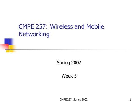 CMPE 257 Spring 20021 CMPE 257: Wireless and Mobile Networking Spring 2002 Week 5.