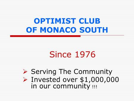 OPTIMIST CLUB OF MONACO SOUTH Since 1976  Serving The Community  Invested over $1,000,000 in our community !!!