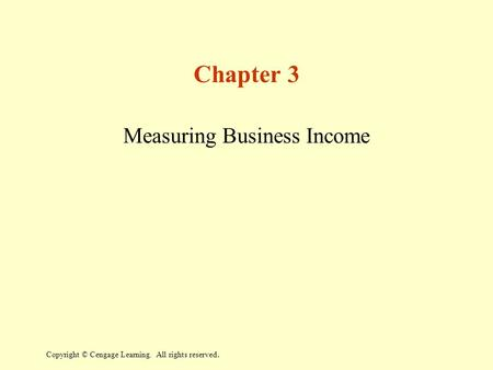 Copyright © Cengage Learning. All rights reserved. Chapter 3 Measuring Business Income.