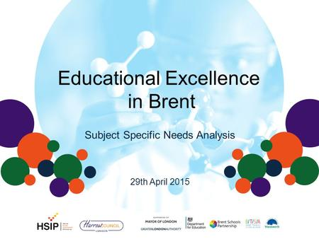 Educational Excellence in Brent 29th April 2015 Subject Specific Needs Analysis.