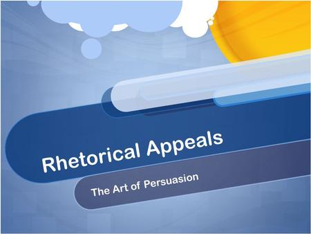 Rhetorical Appeals The Art of Persuasion. What is rhetoric? The art of effective or persuasive speaking or writing.