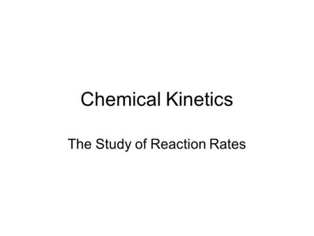 Chemical Kinetics The Study of Reaction Rates. Why Such a Vast Difference in Reaction Rates? Reaction speeds can range from the very slow (rotting of.
