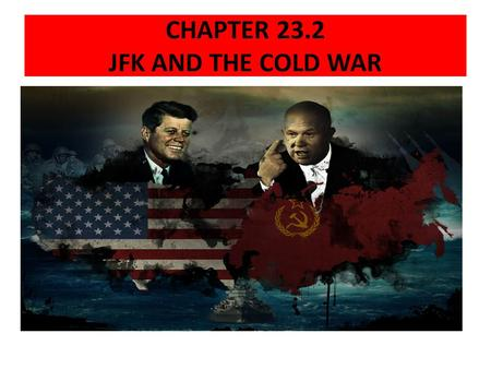 CHAPTER 23.2 JFK AND THE COLD WAR