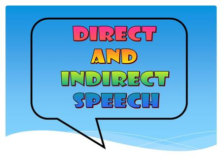 There are two ways of reporting what somebody says;  direct speech  indirect (or reported) speech. Reporting speech.