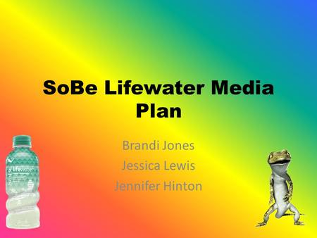 SoBe Lifewater Media Plan Brandi Jones Jessica Lewis Jennifer Hinton.
