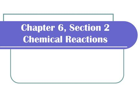 Chapter 6, Section 2 Chemical Reactions
