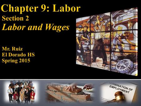 Section 2 Labor and Wages Mr. Ruiz El Dorado HS Spring 2015