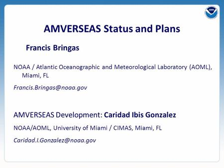 AMVERSEAS Status and Plans Francis Bringas NOAA / Atlantic Oceanographic and Meteorological Laboratory (AOML), Miami, FL AMVERSEAS.