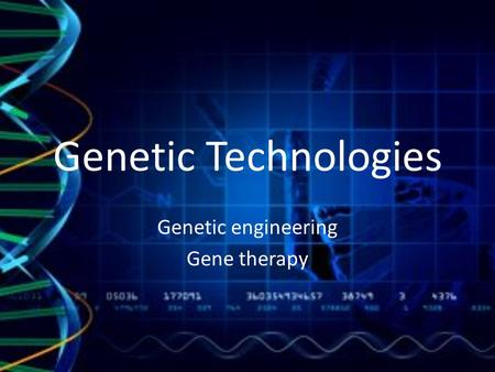Genetic Technologies Genetic engineering Gene therapy.