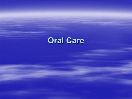 Oral Care. Aims By the end of the session the participant will:  Be familiar with the structures within and around the mouth  Be aware of the negative.