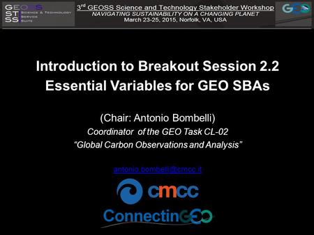 "Introduction to Breakout Session 2.2 Essential Variables for GEO SBAs (Chair: Antonio Bombelli) Coordinator of the GEO Task CL-02 ""Global Carbon Observations."