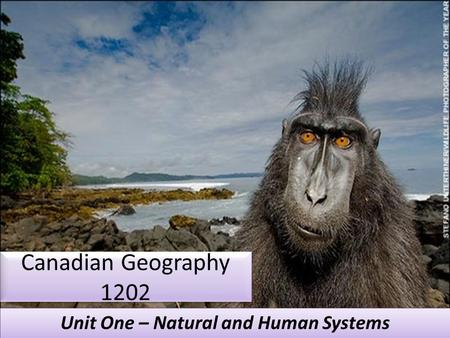 Canadian Geography 1202 Unit One – Natural and Human Systems.