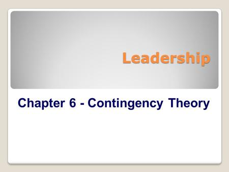 Leadership Chapter 6 - Contingency Theory. Contingency Theory Approach Description Contingency theory is a leader-match theory (Fiedler & Chemers, 1974)