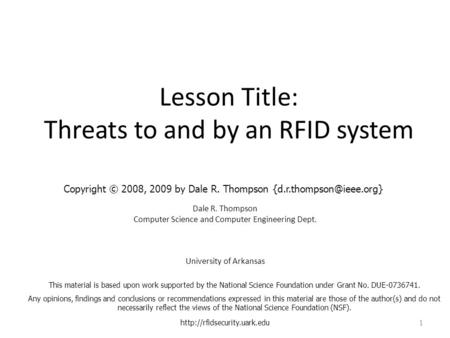 Lesson Title: Threats to and by an RFID system Dale R. Thompson Computer Science and Computer Engineering Dept. University of Arkansas