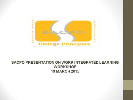 SACPO PRESENTATION ON WORK INTEGRATED LEARNING WORKSHOP 19 MARCH 2015.