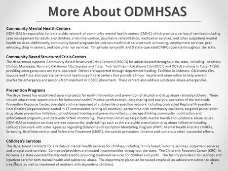 Community Mental Health Centers ODMHSAS is responsible for a statewide network of community mental health centers (CMHC) which provide a variety of services.