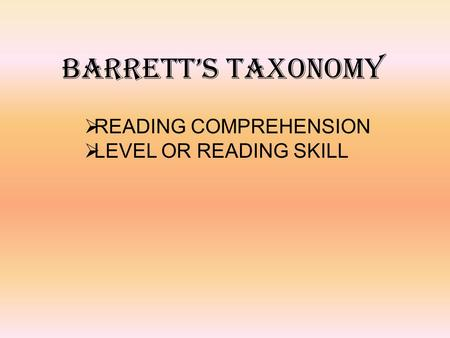 BARRETT'S TAXONOMY READING COMPREHENSION LEVEL OR READING SKILL.