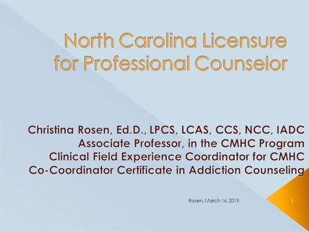 Rosen, March 16, 2015 1.  To review different levels of licensure  To review LPCA application process  To review LPCA application  To review Candidate.