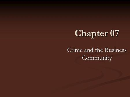 "Chapter 07 Crime and the Business Community. Elements of a Crime ""Actus Reus""—Wrongful behavior (guilty act) ""Actus Reus""—Wrongful behavior (guilty act)"