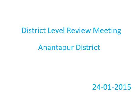 District Level Review Meeting Anantapur District 24-01-2015.