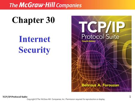 TCP/IP Protocol Suite 1 Copyright © The McGraw-Hill Companies, Inc. Permission required for reproduction or display. Chapter 30 Internet Security.