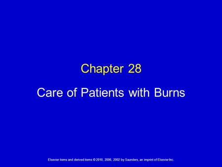 Elsevier items and derived items © 2010, 2006, 2002 by Saunders, an imprint of Elsevier Inc. Chapter 28 Care of Patients with Burns.