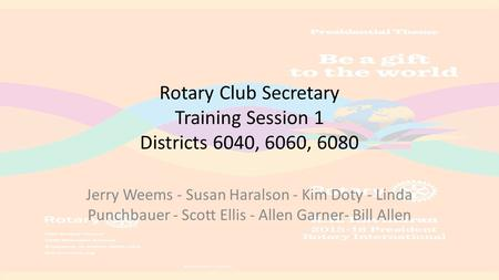 Rotary Club Secretary Training Session 1 Districts 6040, 6060, 6080 Jerry Weems - Susan Haralson - Kim Doty - Linda Punchbauer - Scott Ellis - Allen Garner-