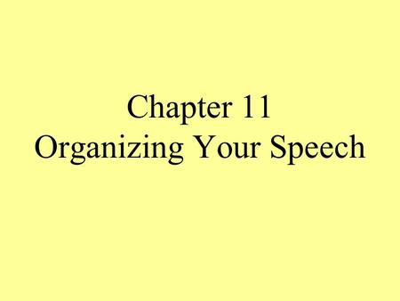 Chapter 11 Organizing Your Speech