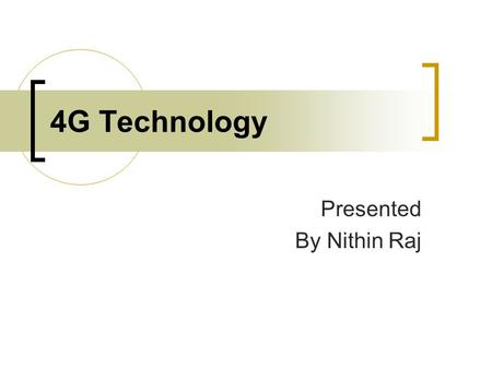 4G Technology Presented By Nithin Raj. 4G Definition 4G is not one defined technology or standard, but rather a collection of technologies at creating.