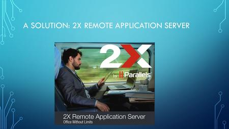 A SOLUTION: 2X REMOTE APPLICATION SERVER. 2X REMOTE APPLICATION SERVER.
