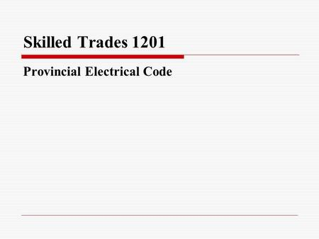 Skilled Trades 1201 Provincial Electrical Code. Electrical Code Wire Size The diameter of the wire determines the amount of current that can safely flow.