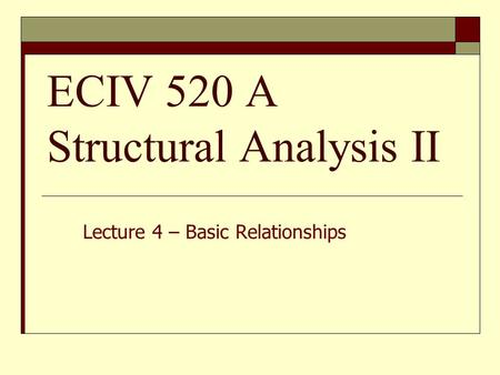 ECIV 520 A Structural Analysis II