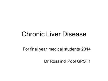 For final year medical students 2014 Dr Rosalind Pool GPST1