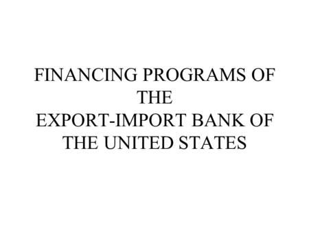 FINANCING PROGRAMS OF THE EXPORT-IMPORT BANK OF THE UNITED STATES.
