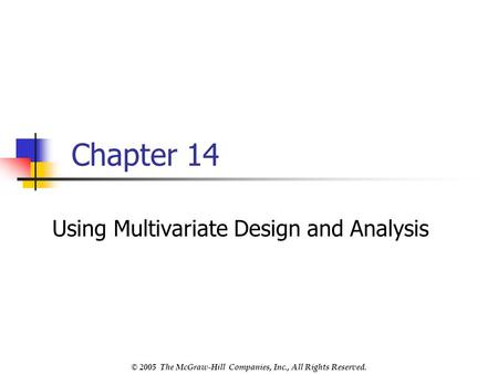 © 2005 The McGraw-Hill Companies, Inc., All Rights Reserved. Chapter 14 Using Multivariate Design and Analysis.