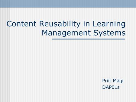 Content Reusability in Learning Management Systems Priit Mägi DAP01s.