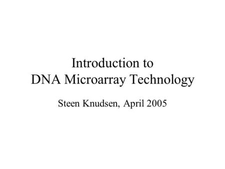 Introduction to DNA Microarray Technology Steen Knudsen, April 2005.