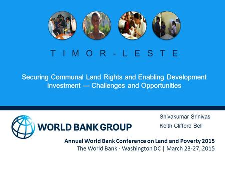 Annual World Bank Conference on Land and Poverty 2015 The World Bank - Washington DC | March 23-27, 2015 TIMOR-LESTE Shivakumar Srinivas Keith Clifford.