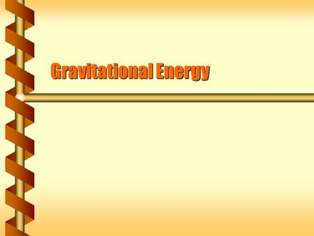 Gravitational Energy. Gravitational Work  The work done by the force of gravity only depends on the vertical distance. The path taken doesn't matterThe.