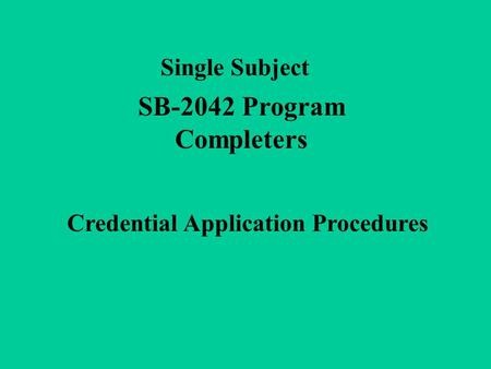Single Subject SB-2042 Program Completers Credential Application Procedures.