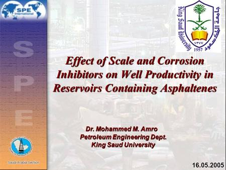 Dr. Mohammed M. Amro Petroleum Engineering Dept. King Saud University Effect of Scale and Corrosion Inhibitors on Well Productivity in Reservoirs Containing.
