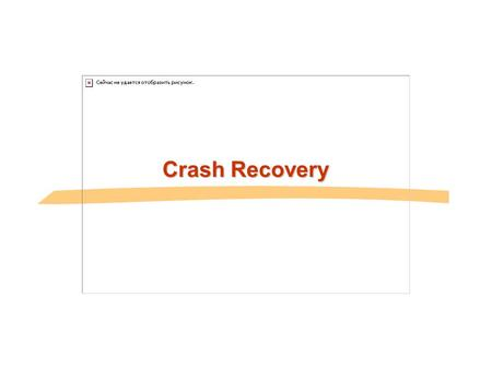 Crash Recovery. Review: The ACID properties A A tomicity: All actions in the Xaction happen, or none happen. C C onsistency: If each Xaction is consistent,