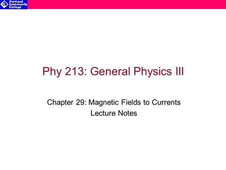 Phy 213: General Physics III Chapter 29: Magnetic Fields to Currents Lecture Notes.
