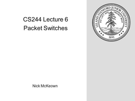Nick McKeown CS244 Lecture 6 Packet Switches. What you said The very premise of the paper was a bit of an eye- opener for me, for previously I had never.