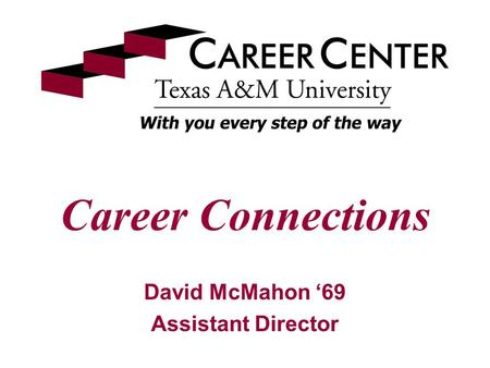 Career Connections David McMahon '69 Assistant Director.